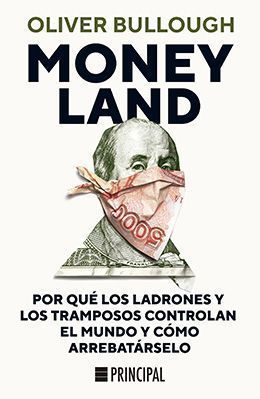 MONEYLAND:POR QUÉ LOS LADRONES Y LOS TRAMPOSOS CONTROLAN EL MUNDO
